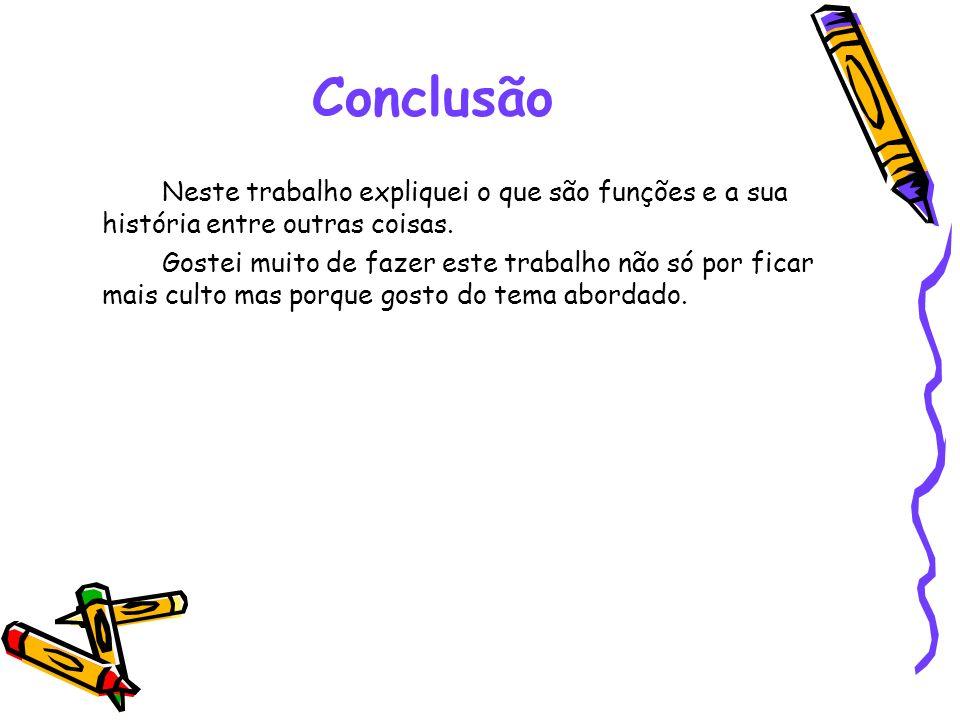 ConclusãoNeste trabalho expliquei o que são funções e a sua história entre outras coisas.