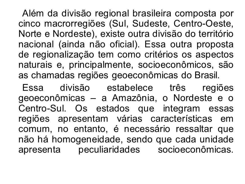 Além da divisão regional brasileira composta por cinco macrorregiões (Sul, Sudeste, Centro-Oeste, Norte e Nordeste), existe outra divisão do território nacional (ainda não oficial). Essa outra proposta de regionalização tem como critérios os aspectos naturais e, principalmente, socioeconômicos, são as chamadas regiões geoeconômicas do Brasil.