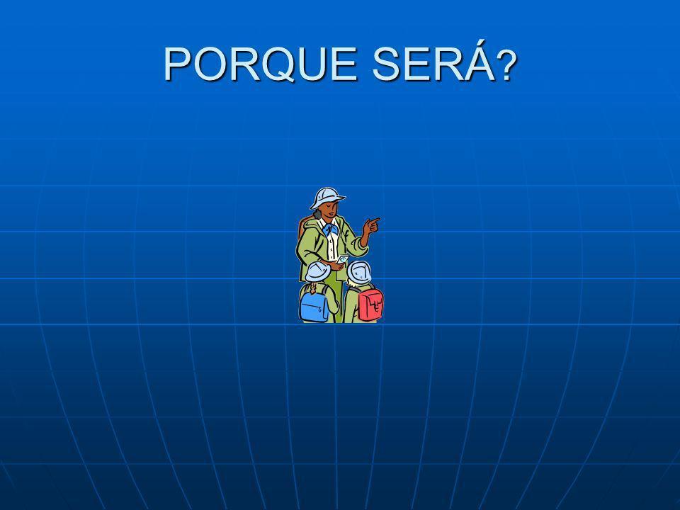 PORQUE SERÁ