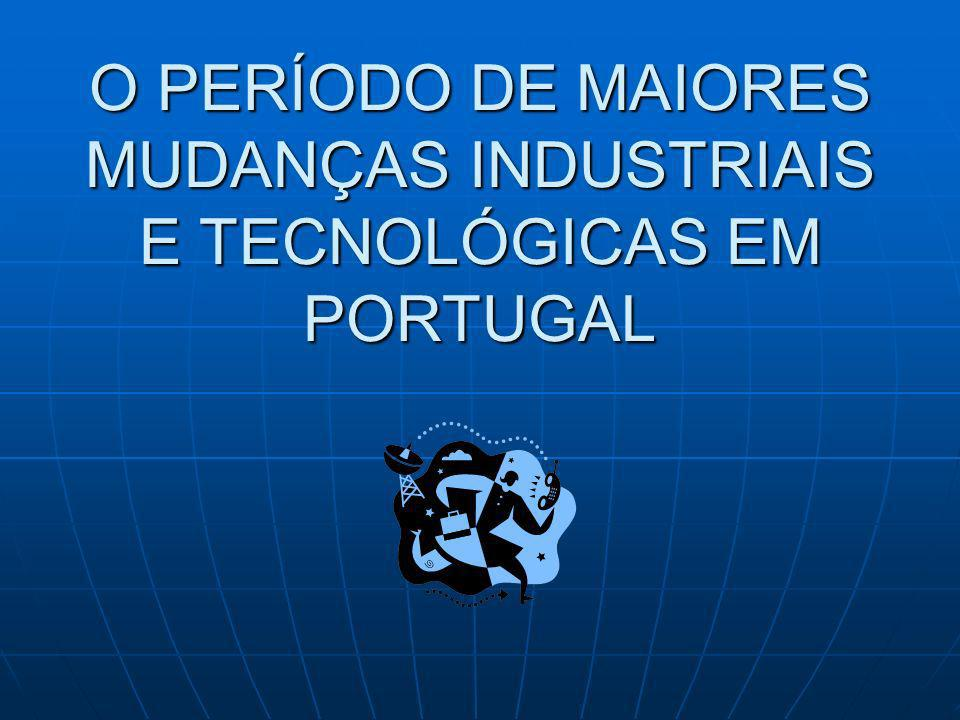O PERÍODO DE MAIORES MUDANÇAS INDUSTRIAIS E TECNOLÓGICAS EM PORTUGAL