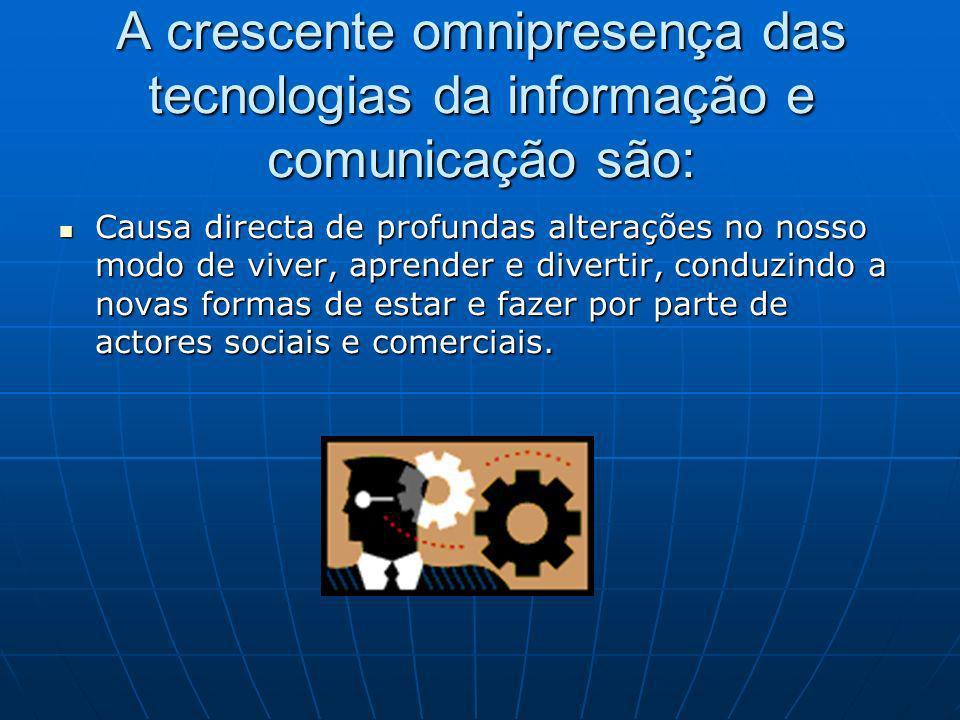 A crescente omnipresença das tecnologias da informação e comunicação são: