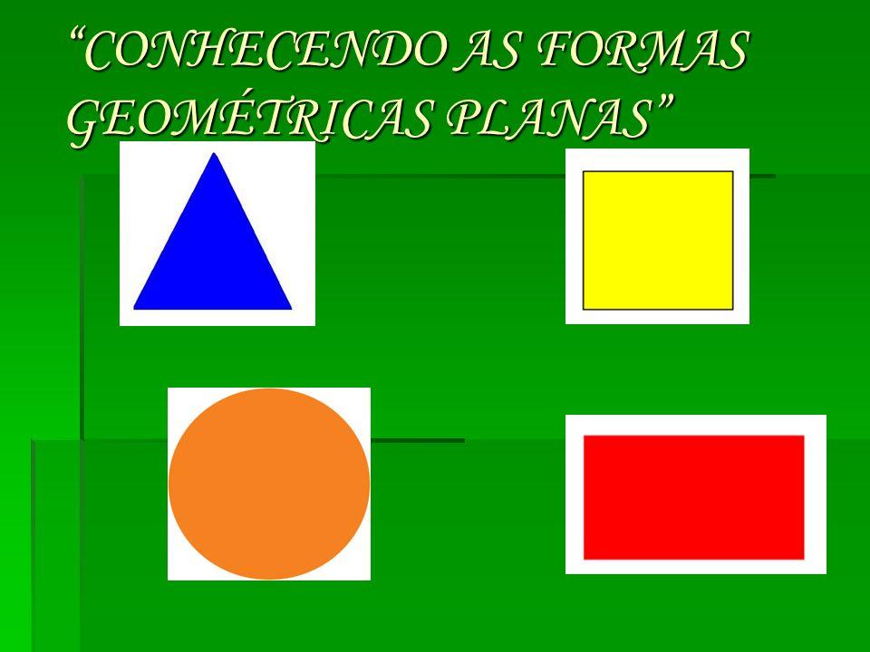 CONHECENDO AS FORMAS GEOMÉTRICAS PLANAS
