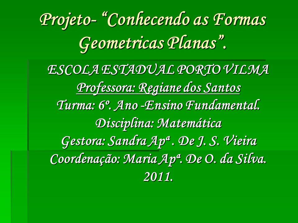 Projeto- Conhecendo as Formas Geometricas Planas .