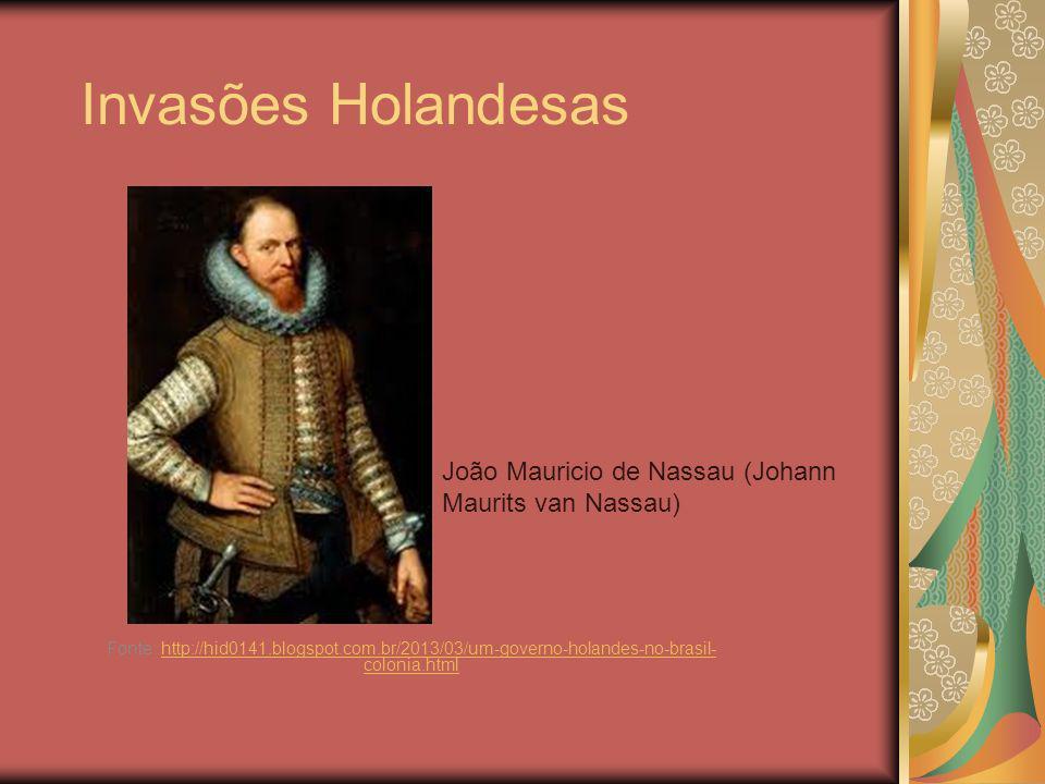 Invasões Holandesas João Mauricio de Nassau (Johann Maurits van Nassau)