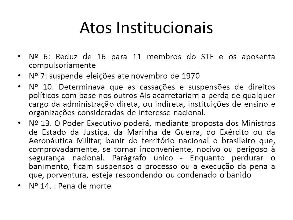 Atos Institucionais Nº 6: Reduz de 16 para 11 membros do STF e os aposenta compulsoriamente. Nº 7: suspende eleições ate novembro de 1970.