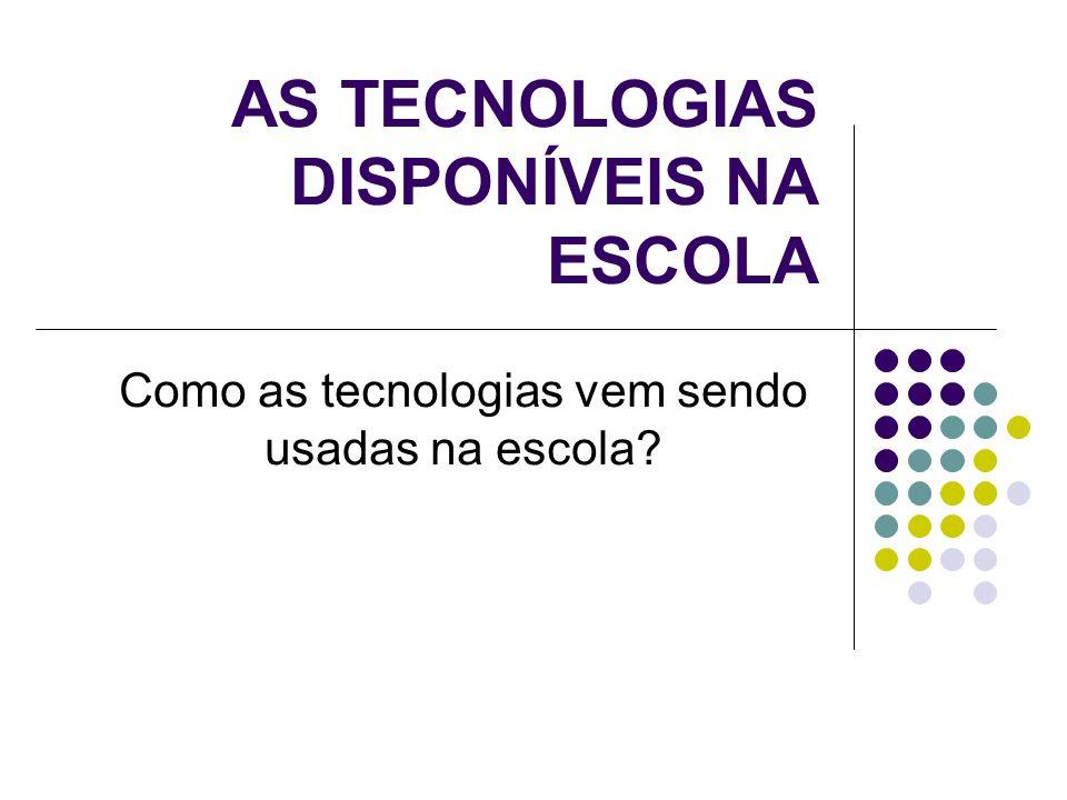 AS TECNOLOGIAS DISPONÍVEIS NA ESCOLA