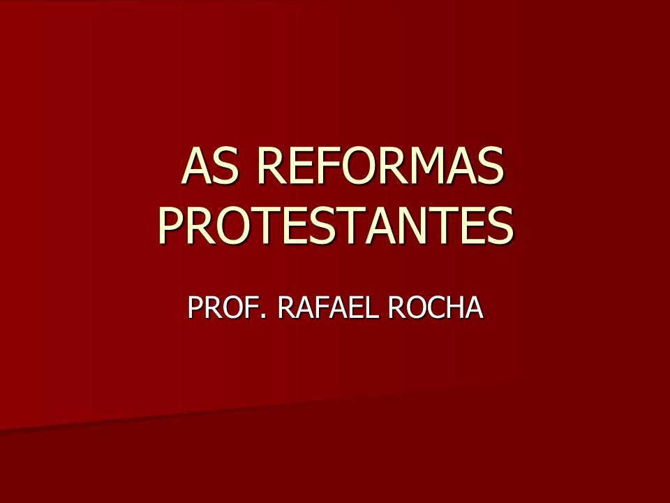 AS REFORMAS PROTESTANTES