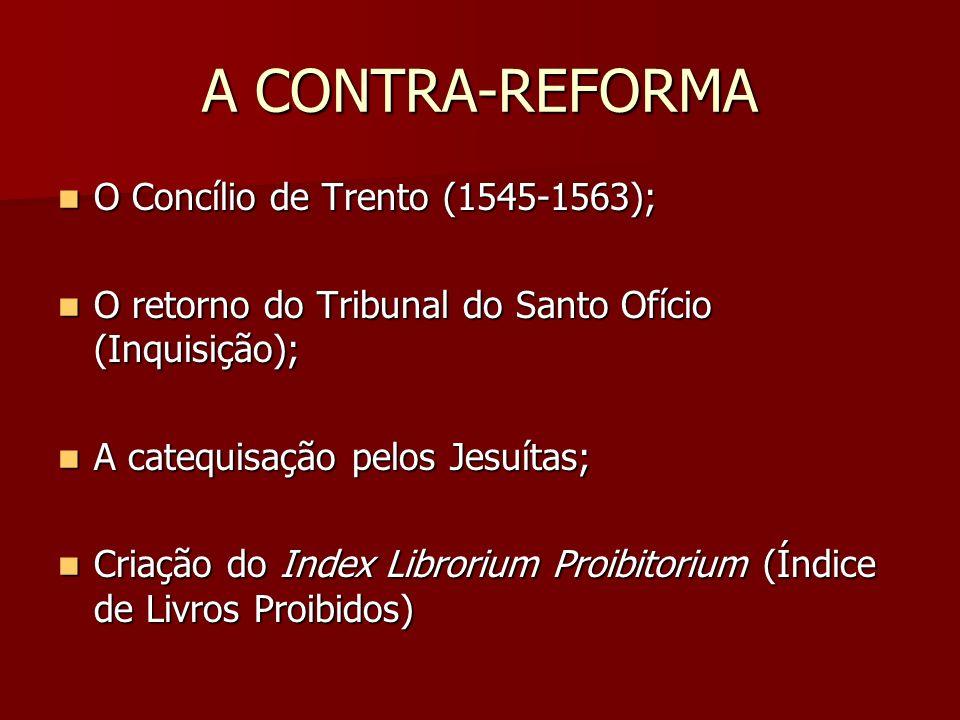 A CONTRA-REFORMA O Concílio de Trento (1545-1563);