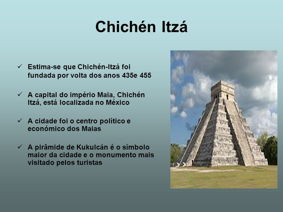 Chichén Itzá Estima-se que Chichén-Itzá foi fundada por volta dos anos 435e 455.