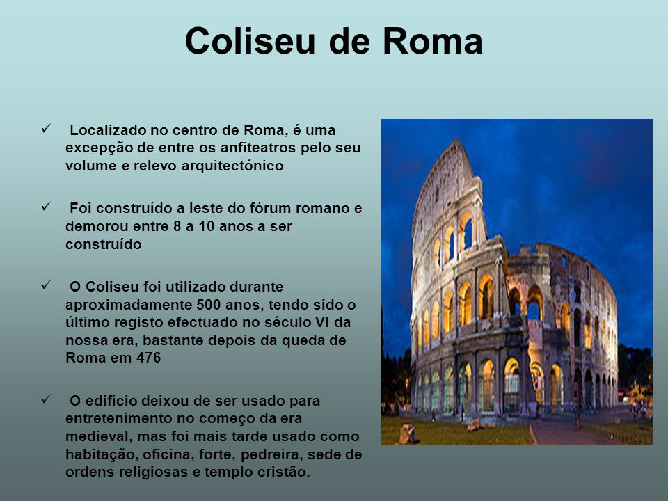Coliseu de Roma Localizado no centro de Roma, é uma excepção de entre os anfiteatros pelo seu volume e relevo arquitectónico.