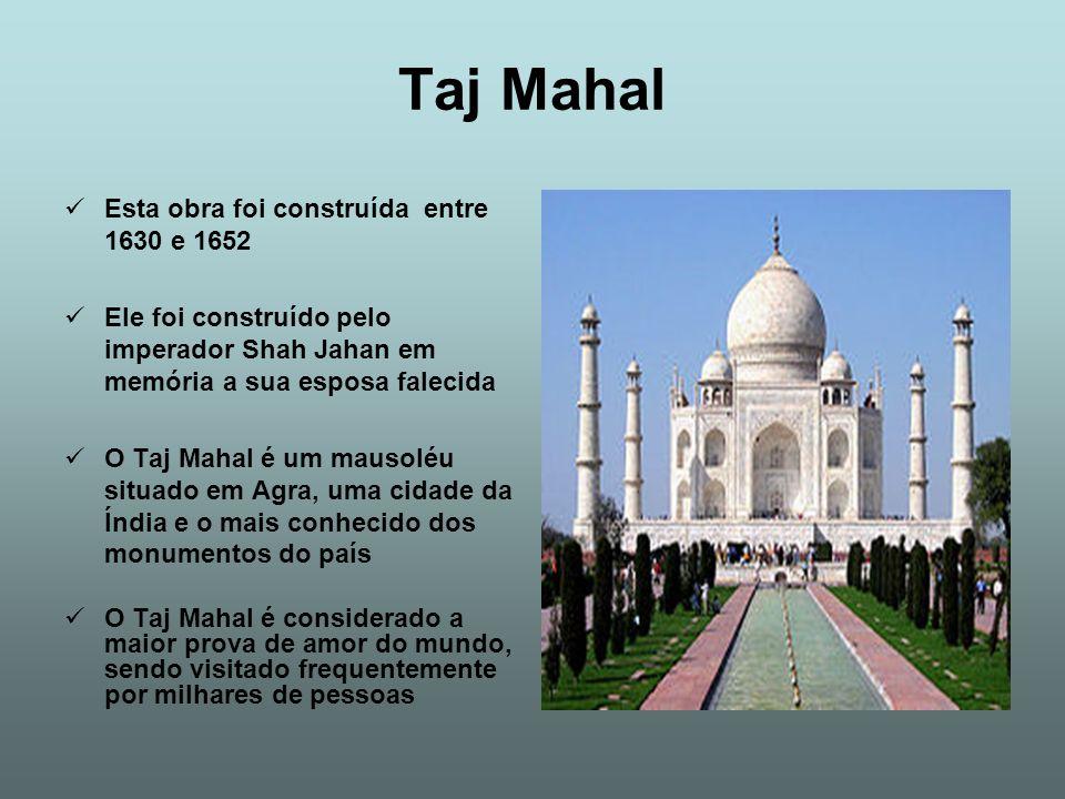 Taj Mahal Esta obra foi construída entre 1630 e 1652