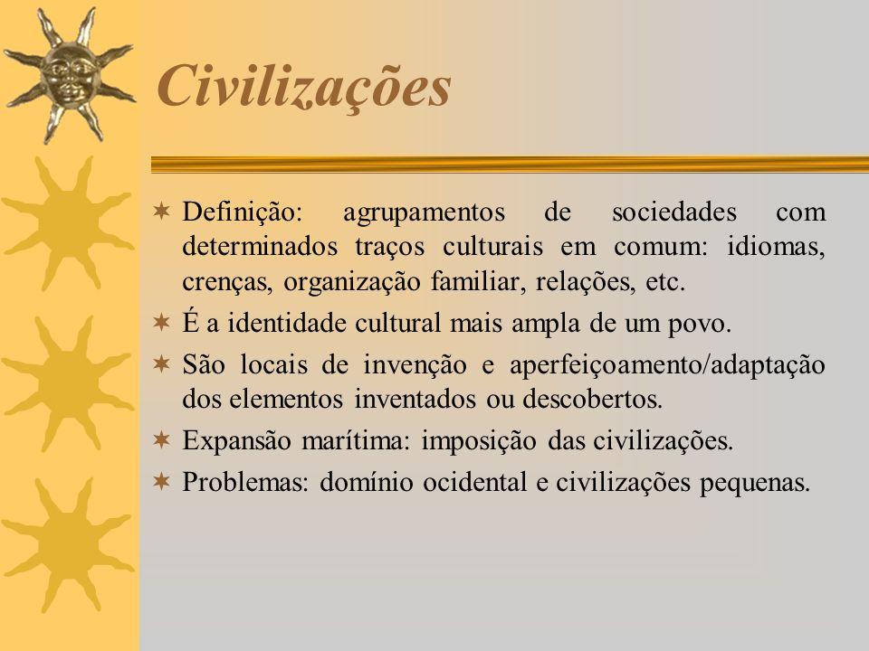 CivilizaçõesDefinição: agrupamentos de sociedades com determinados traços culturais em comum: idiomas, crenças, organização familiar, relações, etc.