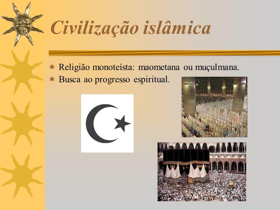 Civilização islâmica Religião monoteísta: maometana ou muçulmana.