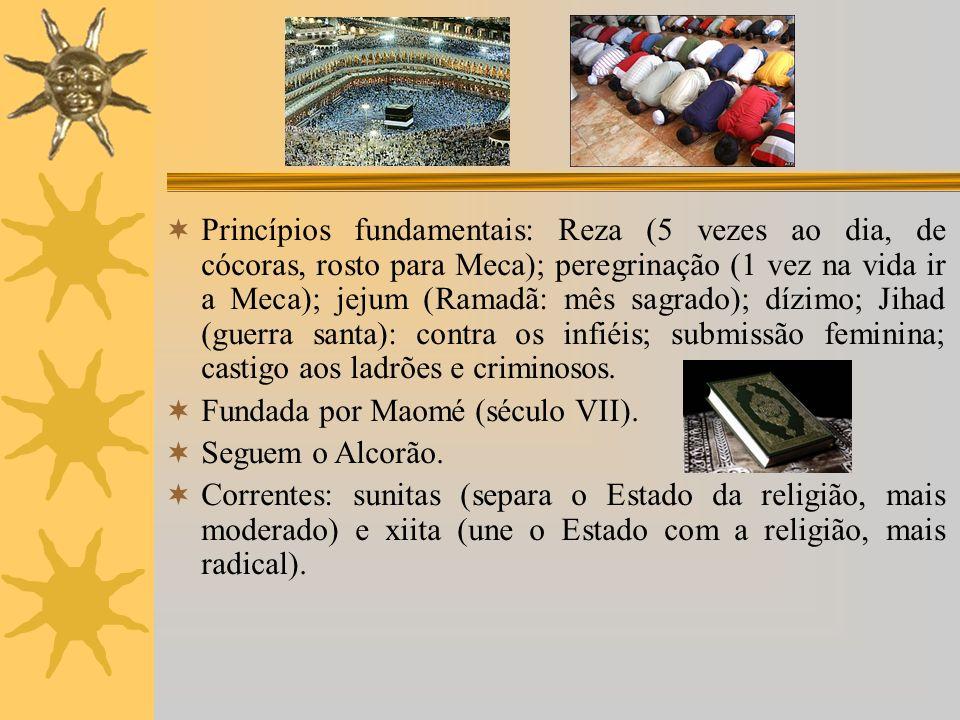 Princípios fundamentais: Reza (5 vezes ao dia, de cócoras, rosto para Meca); peregrinação (1 vez na vida ir a Meca); jejum (Ramadã: mês sagrado); dízimo; Jihad (guerra santa): contra os infiéis; submissão feminina; castigo aos ladrões e criminosos.
