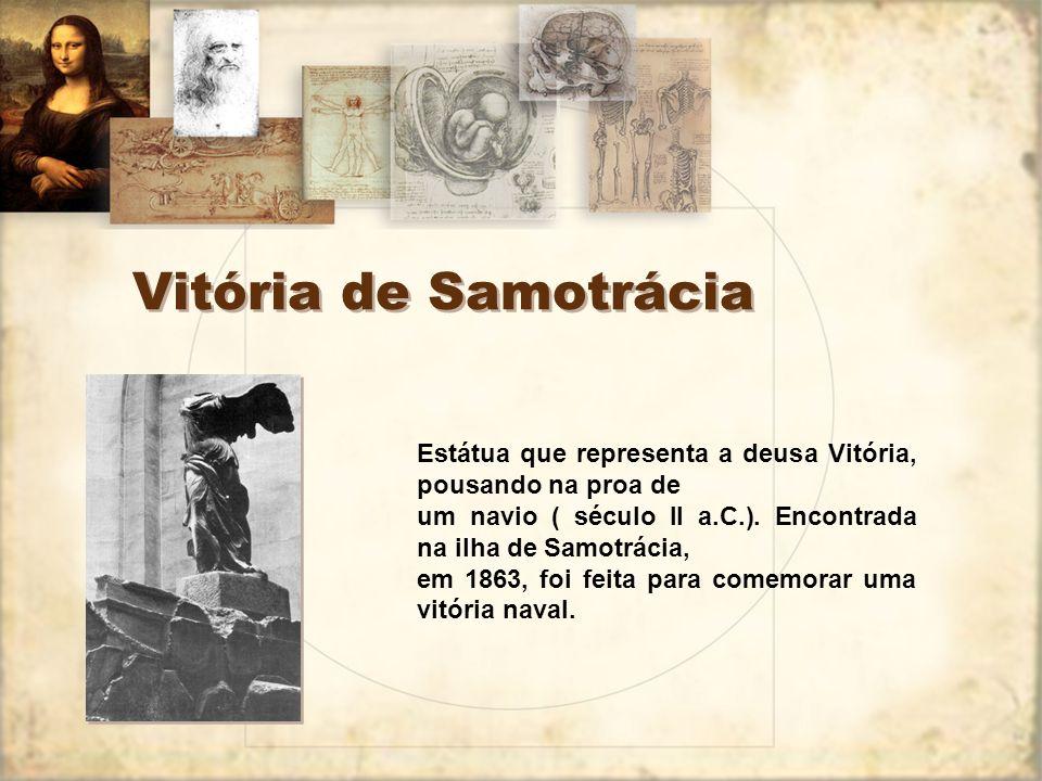 Vitória de Samotrácia Estátua que representa a deusa Vitória, pousando na proa de. um navio ( século II a.C.). Encontrada na ilha de Samotrácia,