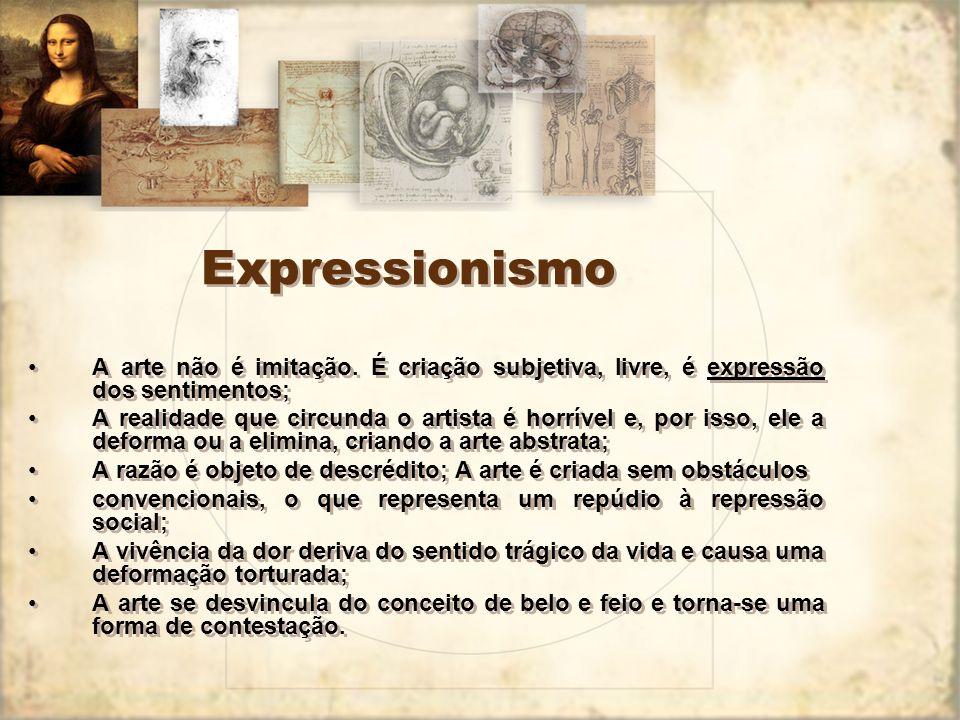 Expressionismo A arte não é imitação. É criação subjetiva, livre, é expressão dos sentimentos;
