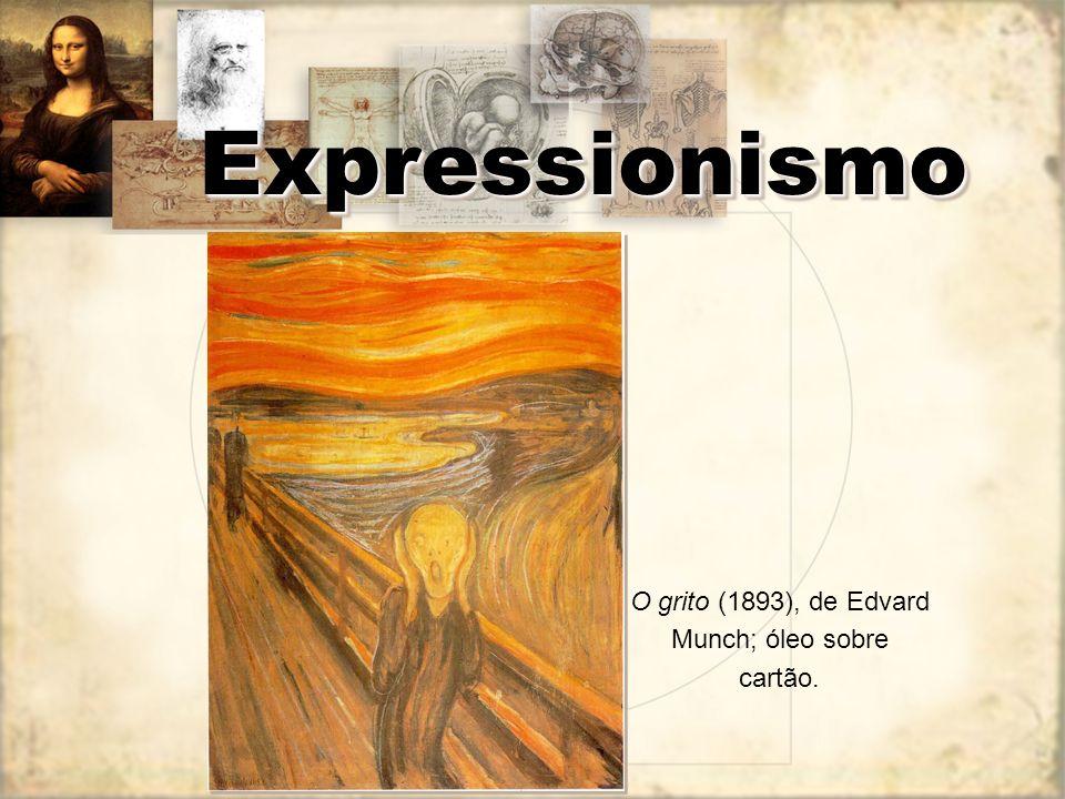 O grito (1893), de Edvard Munch; óleo sobre cartão.