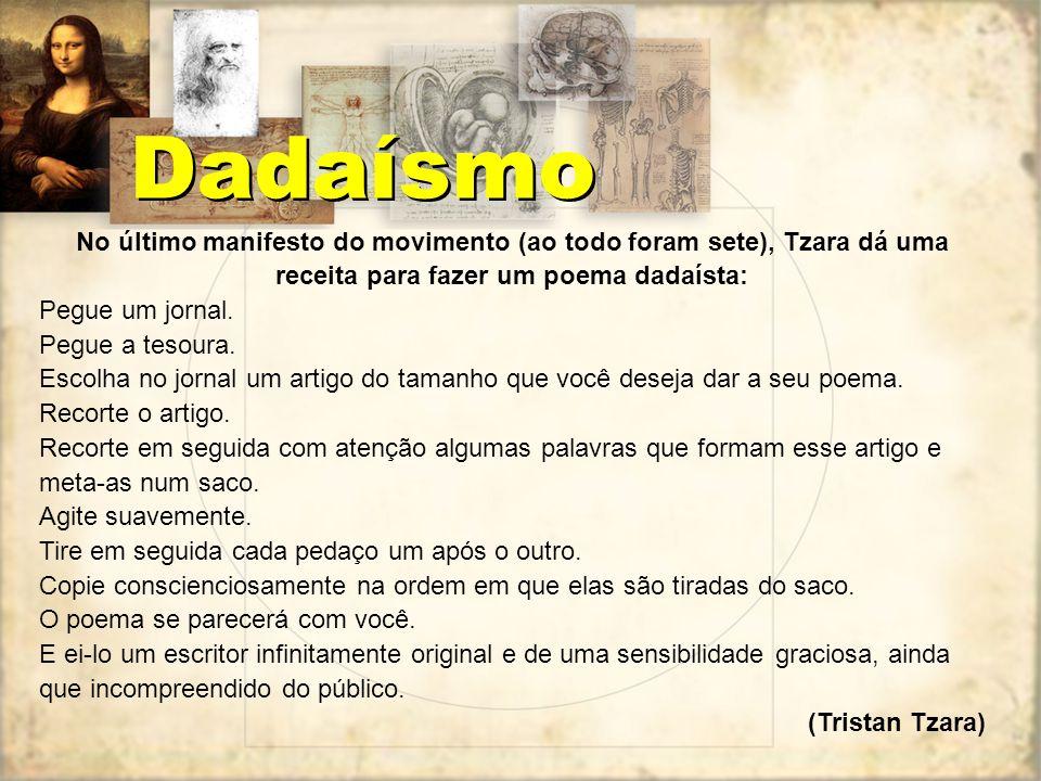 Dadaísmo No último manifesto do movimento (ao todo foram sete), Tzara dá uma receita para fazer um poema dadaísta: