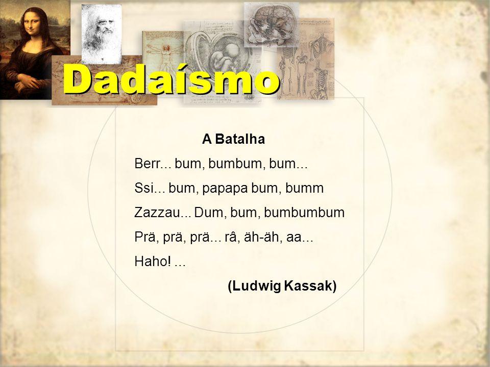 Dadaísmo A Batalha Berr... bum, bumbum, bum...