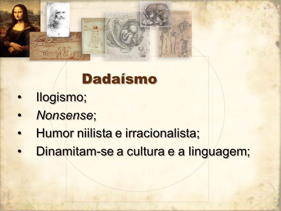 Dadaísmo Ilogismo; Nonsense; Humor niilista e irracionalista;