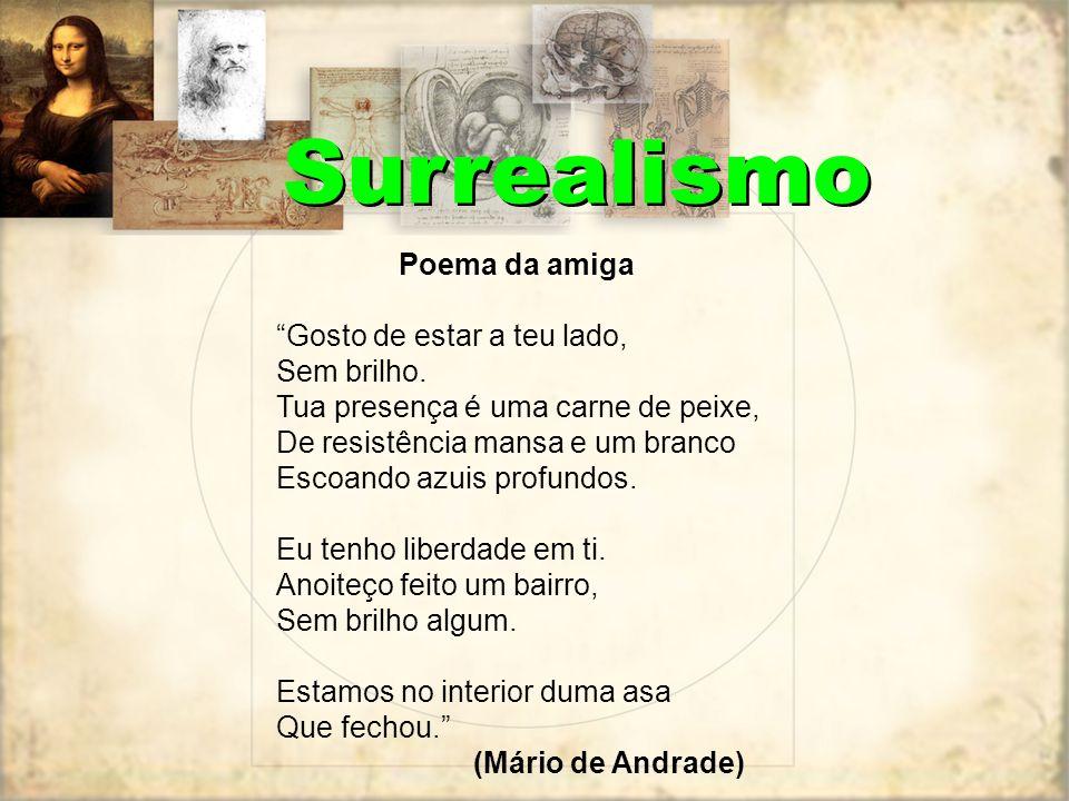 Surrealismo Poema da amiga Gosto de estar a teu lado, Sem brilho.