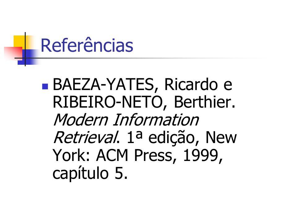 Referências BAEZA-YATES, Ricardo e RIBEIRO-NETO, Berthier.