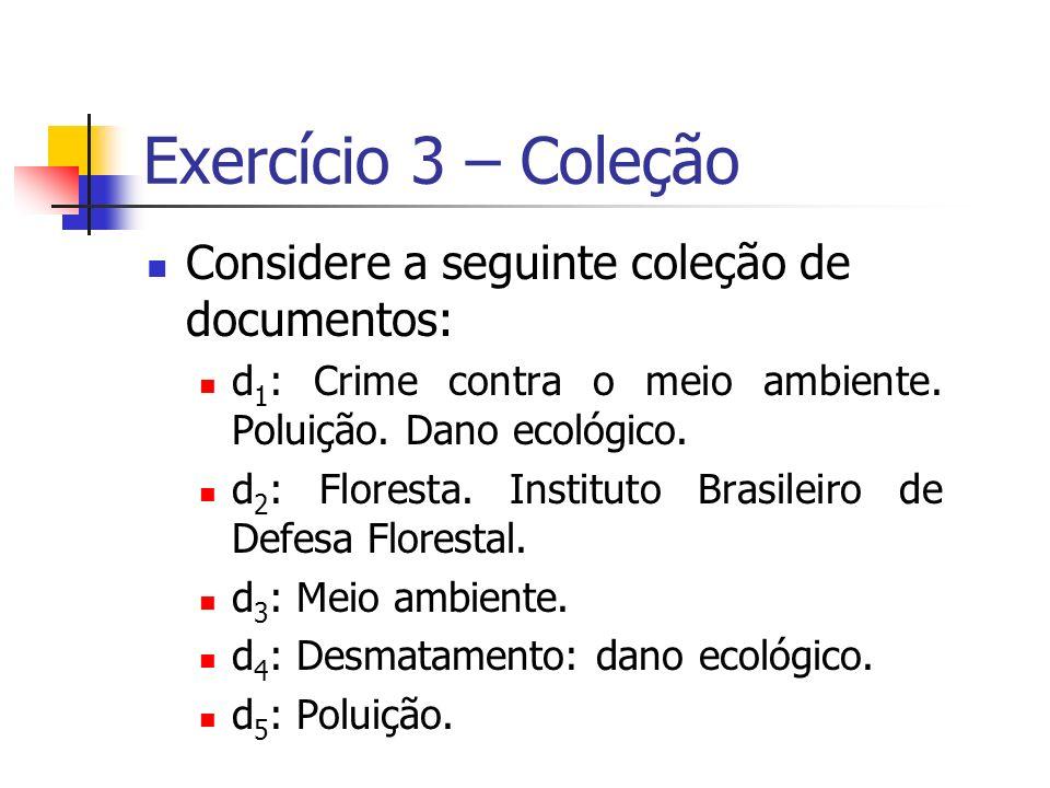 Exercício 3 – Coleção Considere a seguinte coleção de documentos: