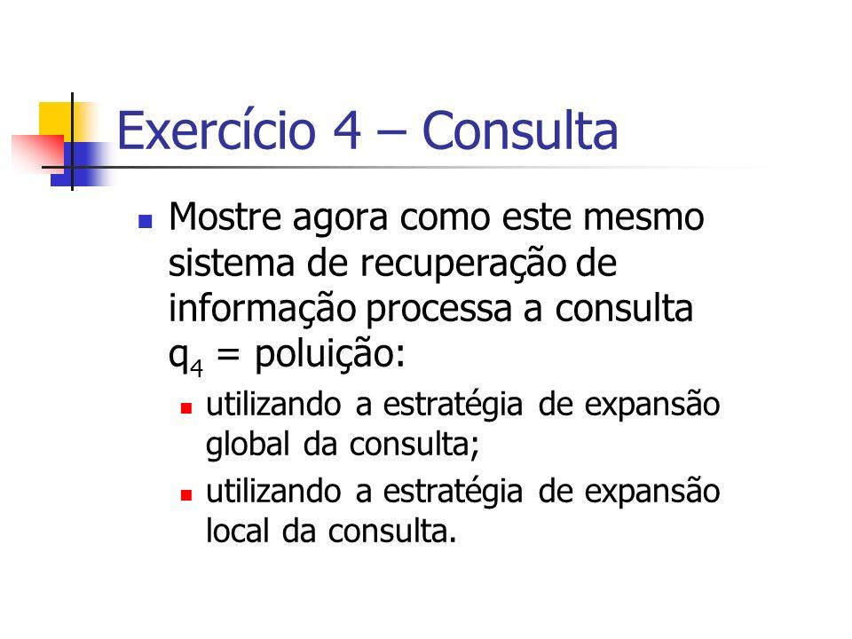 Exercício 4 – Consulta Mostre agora como este mesmo sistema de recuperação de informação processa a consulta q4 = poluição: