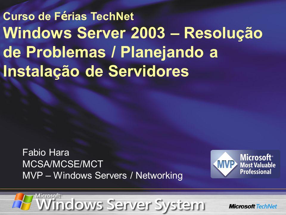 Curso de Férias TechNet Windows Server 2003 – Resolução de Problemas / Planejando a Instalação de Servidores