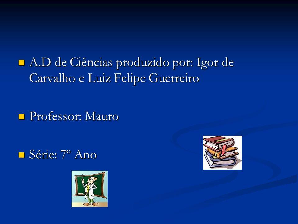 A.D de Ciências produzido por: Igor de Carvalho e Luiz Felipe Guerreiro