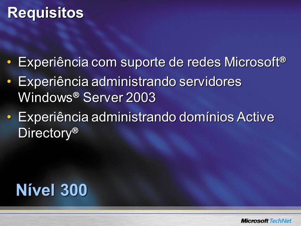 Nível 300 Requisitos Experiência com suporte de redes Microsoft®