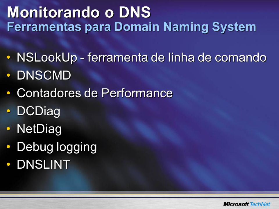Monitorando o DNS Ferramentas para Domain Naming System