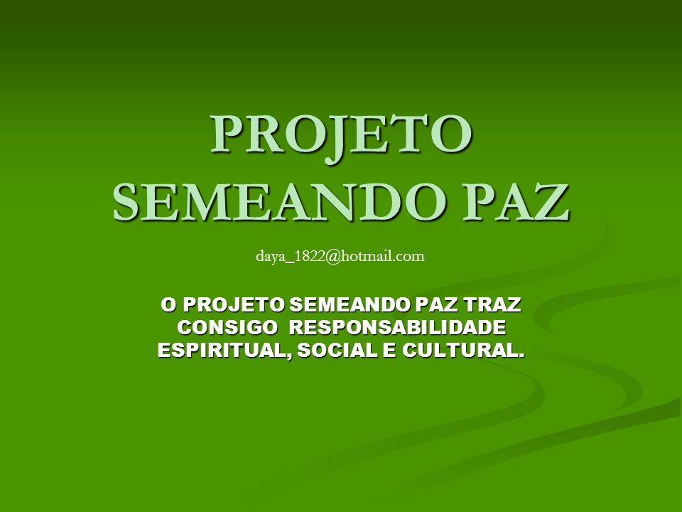 PROJETO SEMEANDO PAZdaya_1822@hotmail.com.