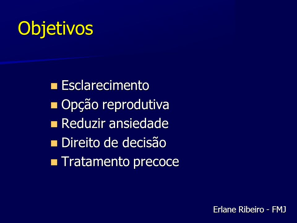 Objetivos Esclarecimento Opção reprodutiva Reduzir ansiedade