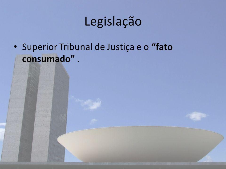 Legislação Superior Tribunal de Justiça e o fato consumado .