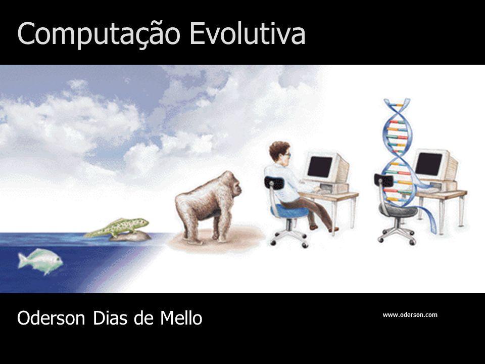 Computação Evolutiva Oderson Dias de Mello www.oderson.com