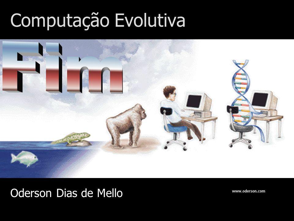 Computação Evolutiva Fim Oderson Dias de Mello www.oderson.com