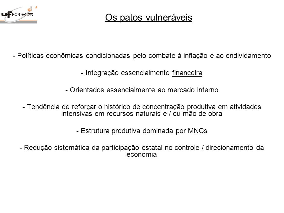 Os patos vulneráveisPolíticas econômicas condicionadas pelo combate à inflação e ao endividamento. Integração essencialmente financeira.