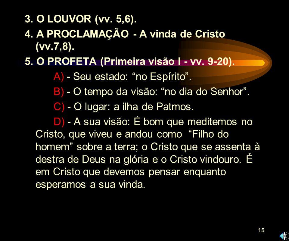3. O LOUVOR (vv. 5,6). 4. A PROCLAMAÇÃO - A vinda de Cristo (vv.7,8). 5. O PROFETA (Primeira visão I - vv. 9-20).