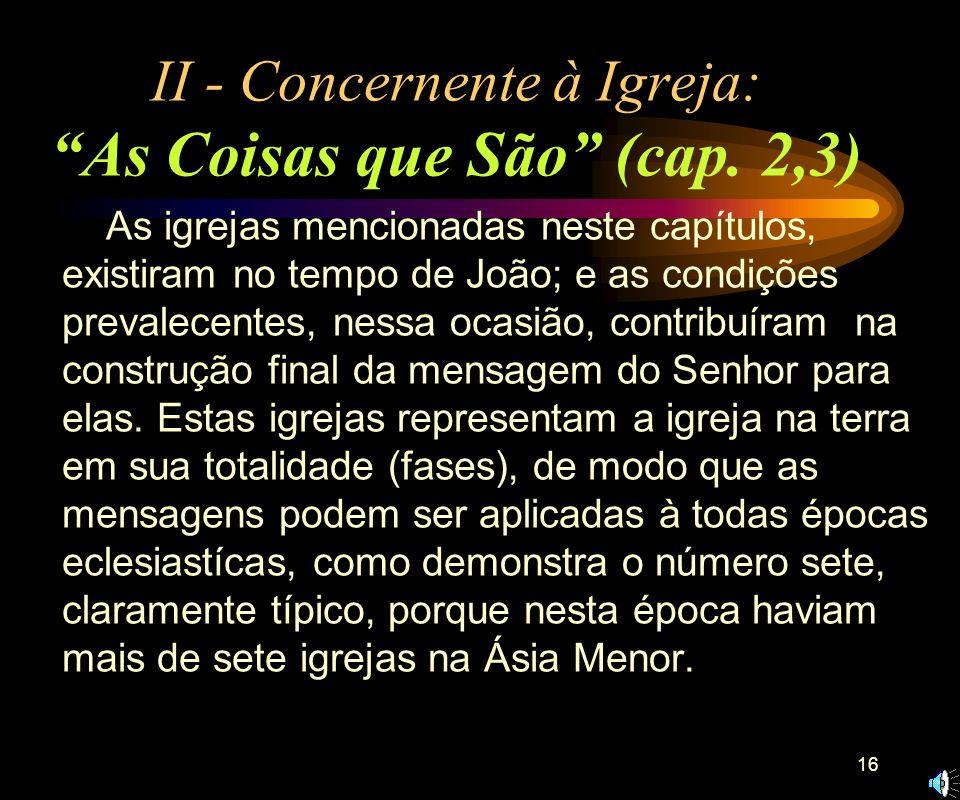 II - Concernente à Igreja: As Coisas que São (cap. 2,3)