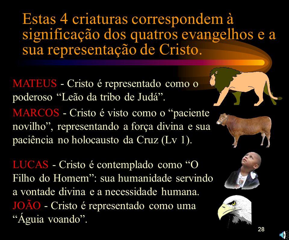 Estas 4 criaturas correspondem à significação dos quatros evangelhos e a sua representação de Cristo.
