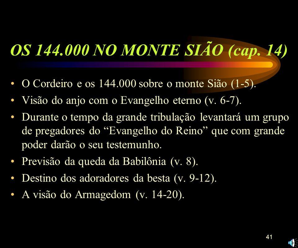 OS 144.000 NO MONTE SIÃO (cap. 14)O Cordeiro e os 144.000 sobre o monte Sião (1-5). Visão do anjo com o Evangelho eterno (v. 6-7).