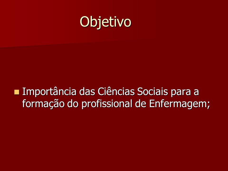 Objetivo Importância das Ciências Sociais para a formação do profissional de Enfermagem;