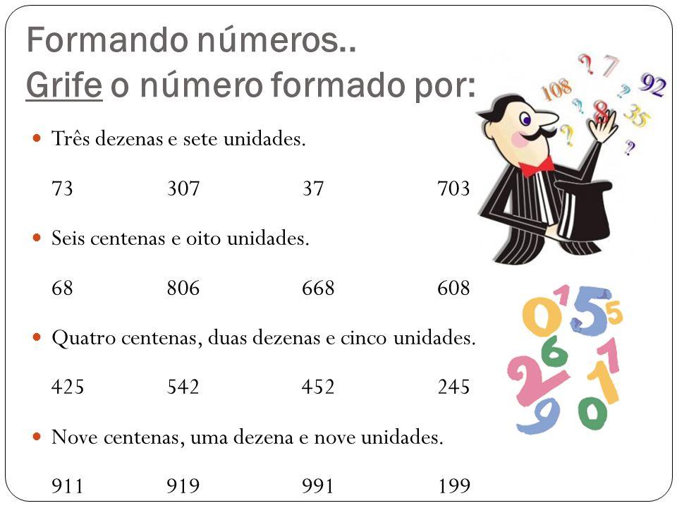 Formando números.. Grife o número formado por:
