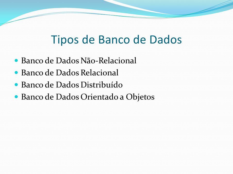 Tipos de Banco de Dados Banco de Dados Não-Relacional