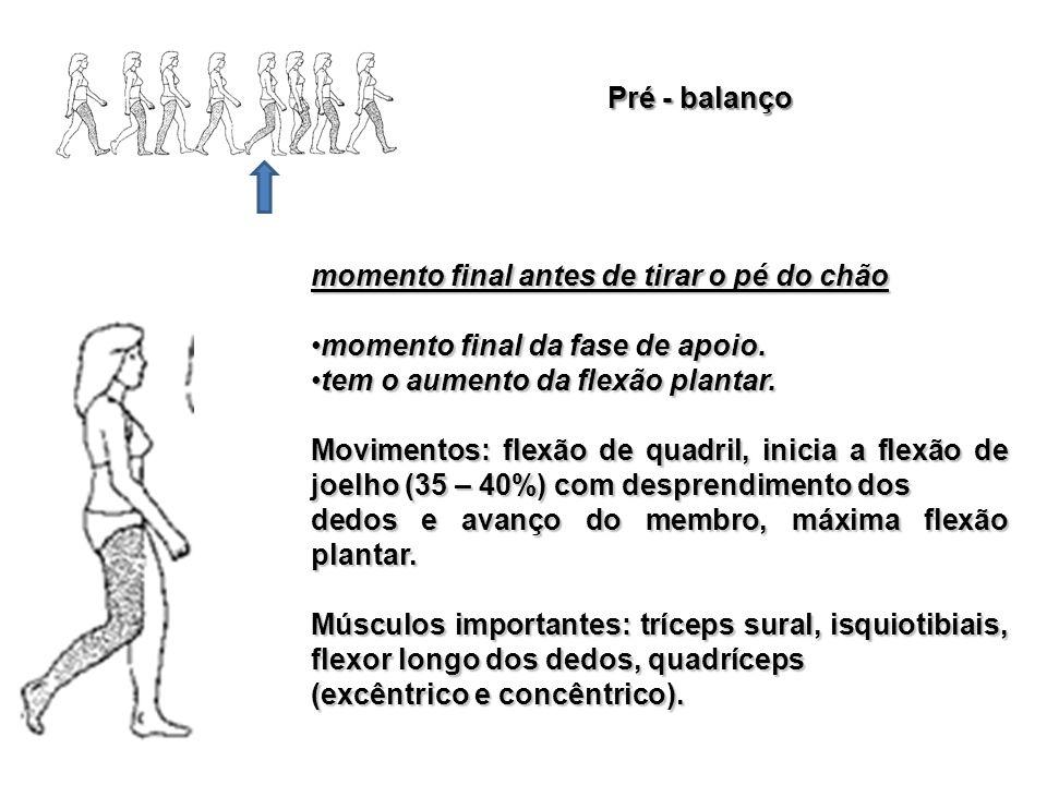 Pré - balanço momento final antes de tirar o pé do chão. momento final da fase de apoio. tem o aumento da flexão plantar.
