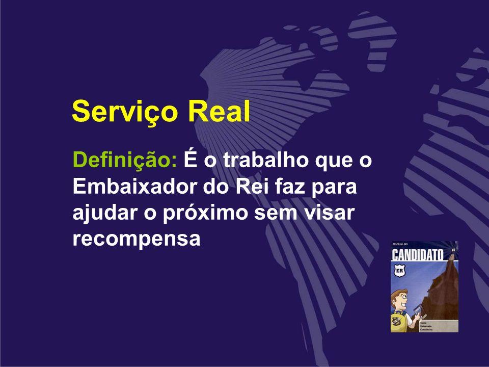 Serviço Real Definição: É o trabalho que o Embaixador do Rei faz para ajudar o próximo sem visar recompensa.