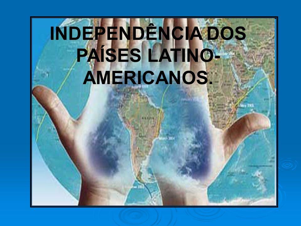 INDEPENDÊNCIA DOS PAÍSES LATINO-AMERICANOS.