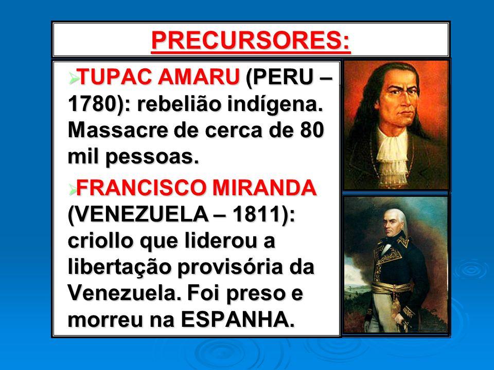 PRECURSORES: TUPAC AMARU (PERU – 1780): rebelião indígena. Massacre de cerca de 80 mil pessoas.