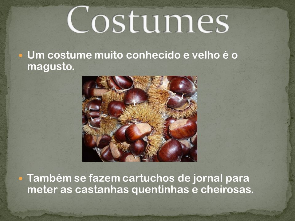 Costumes Um costume muito conhecido e velho é o magusto.